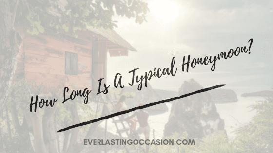 How Long Is A Typical Honeymoon? [And How To Use This Info]