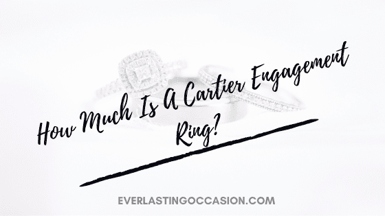 How Much Is A Cartier Engagement Ring? [On Average]