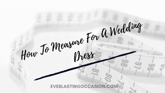 How To Measure For A Wedding Dress [Step By Step Guide]