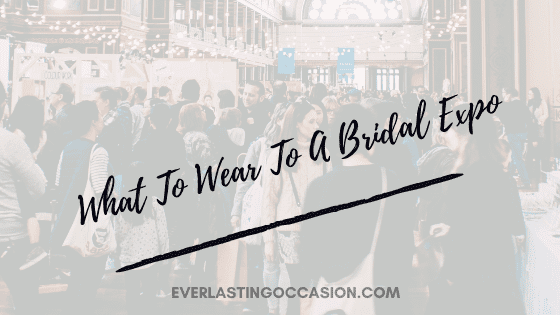 What To Wear To A Bridal Expo [Outfit Ideas & Considerations]