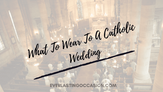 What To Wear To A Catholic Wedding [With Outfit Ideas]